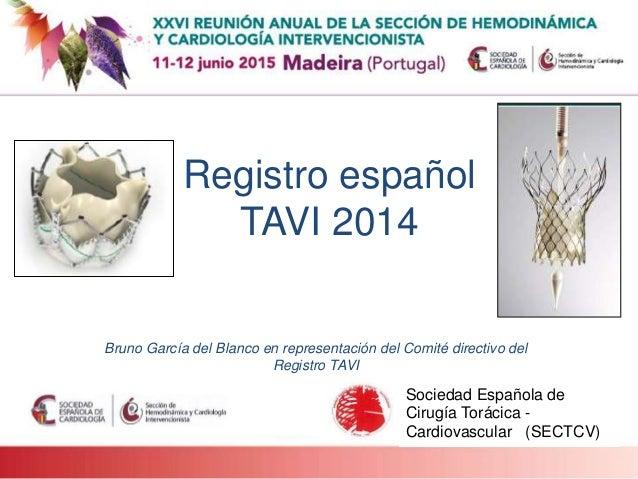 Sociedad Española de Cirugía Torácica - Cardiovascular (SECTCV) Registro español TAVI 2014 Bruno García del Blanco en repr...