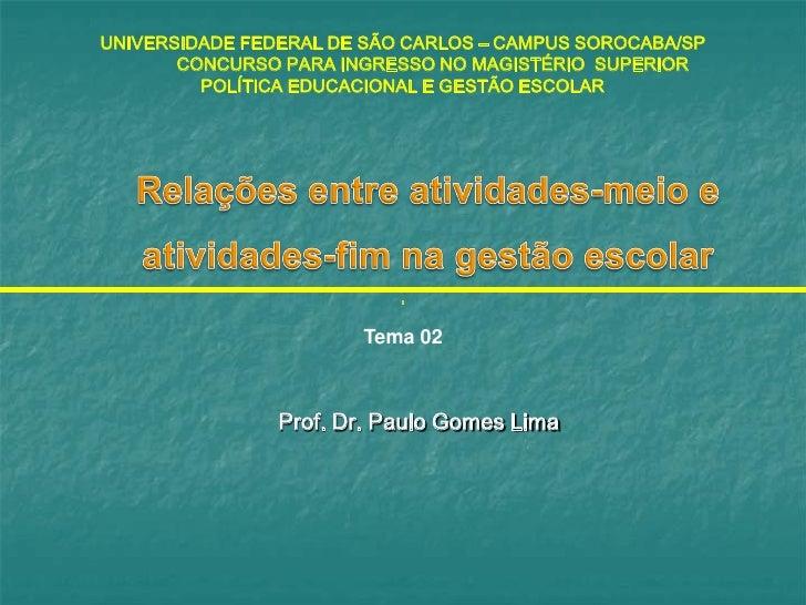 2. Relações entre atividades meio e atividades-fim na gestão escolar - Prof. Dr. Paulo Gomes Lima