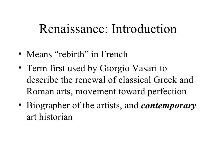 "Renaissance: Introduction <ul><li>Means ""rebirth"" in French </li></ul><ul><li>Term first used by Giorgio Vasari to describ..."