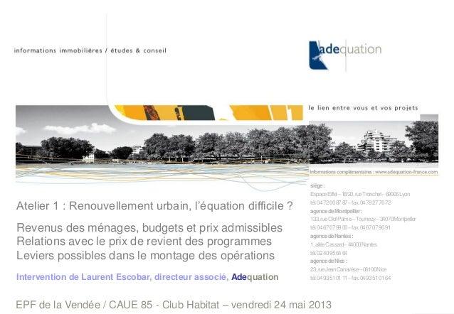 EPF de la Vendée / CAUE 85 - Club Habitat – vendredi 24 mai 2013 Intervention de Laurent Escobar, directeur associé, Adequ...