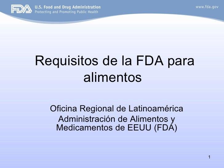Requisitos de la FDA para        alimentos  Oficina Regional de Latinoamérica    Administración de Alimentos y   Medicamen...
