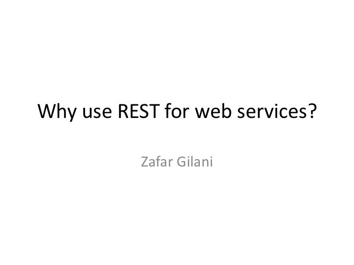 Why use REST for web services?           Zafar Gilani