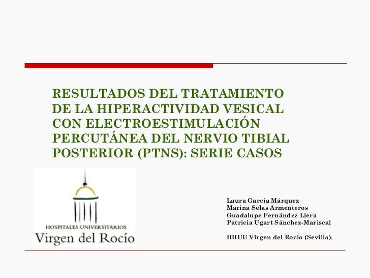 RESULTADOS DEL TRATAMIENTODE LA HIPERACTIVIDAD VESICALCON ELECTROESTIMULACIÓNPERCUTÁNEA DEL NERVIO TIBIALPOSTERIOR (PTNS):...