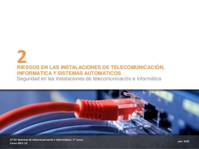RIESGOS EN LAS INSTALACIONES DE TELECOMUNICACIÓN, INFORMÁTICA Y SISTEMAS AUTOMÁTICOS Seguridad en las instalaciones de tel...