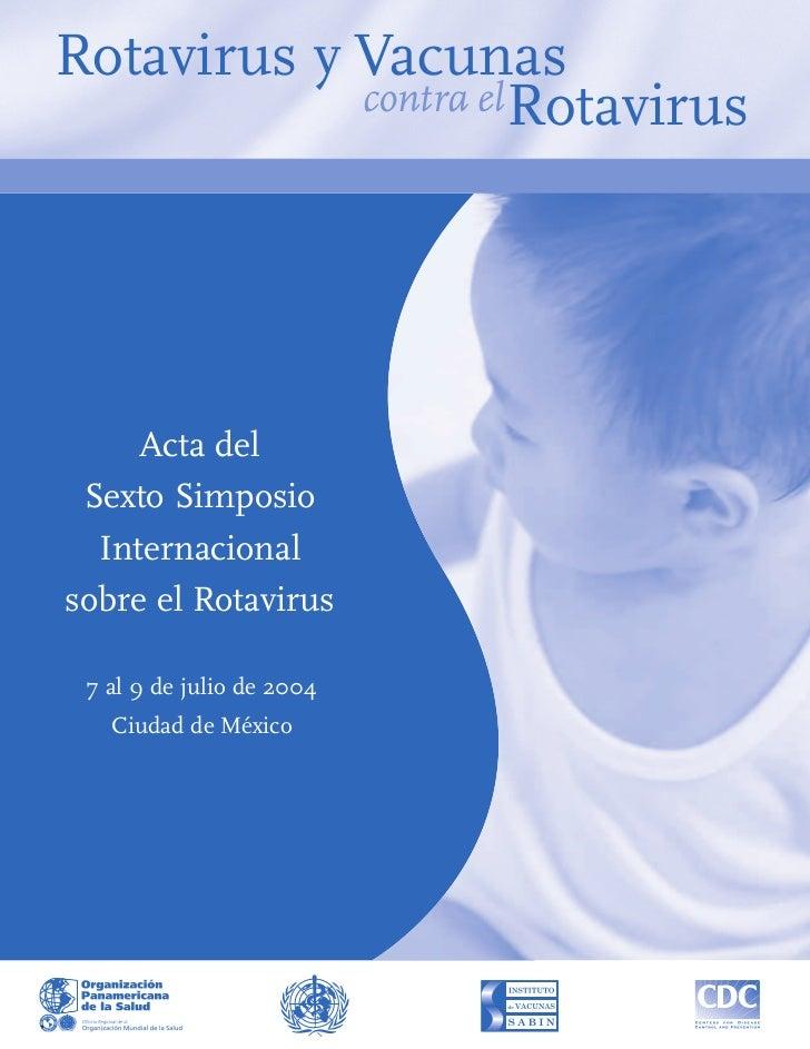 Rotavirus y Vacunas            contra el Rotavirus     Acta del Sexto Simposio  Internacionalsobre el Rotavirus 7 al 9 de ...