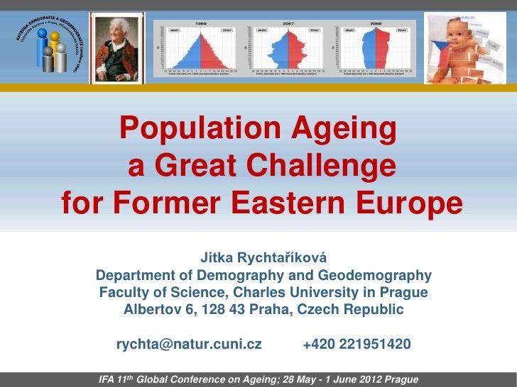 Population Ageing     a Great Challengefor Former Eastern Europe                 Jitka Rychtaříková  Department of Demogra...