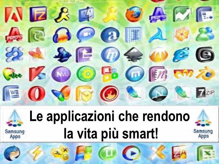 Le applicazioni che rendono     la vita più smart!