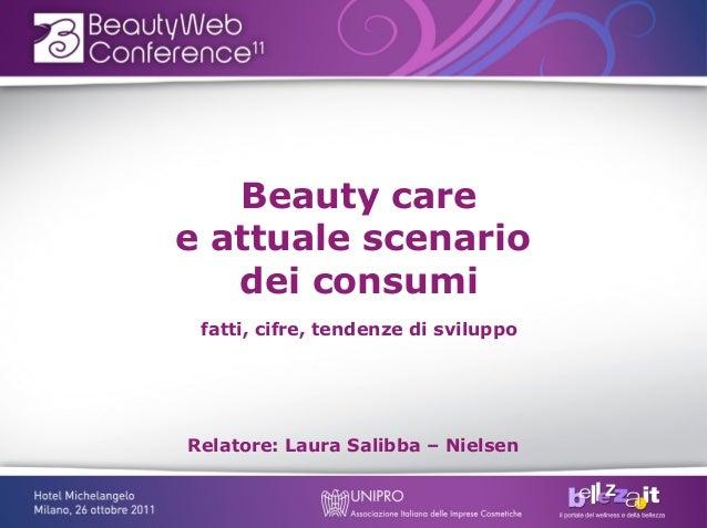 Beauty caree attuale scenario   dei consumi fatti, cifre, tendenze di sviluppoRelatore: Laura Salibba – Nielsen