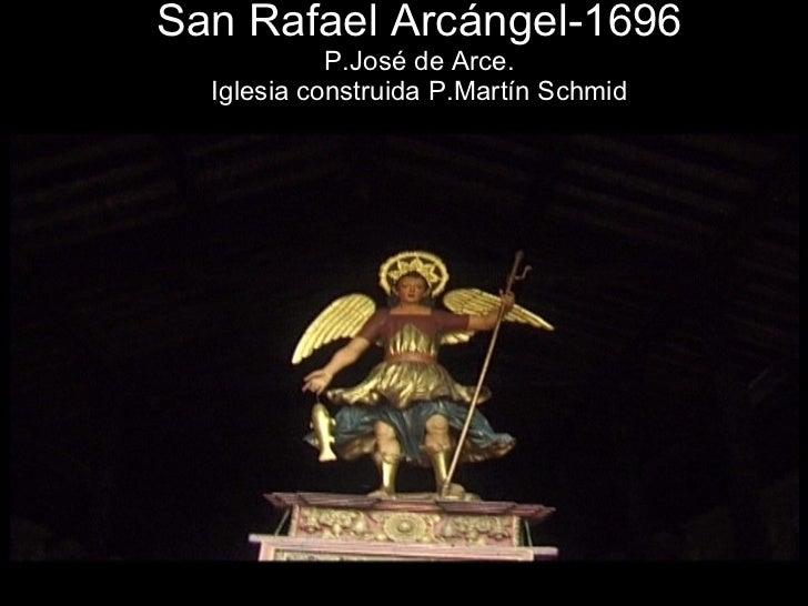 San Rafael Arcángel-1696 P.José de Arce. Iglesia construida P.Martín Schmid