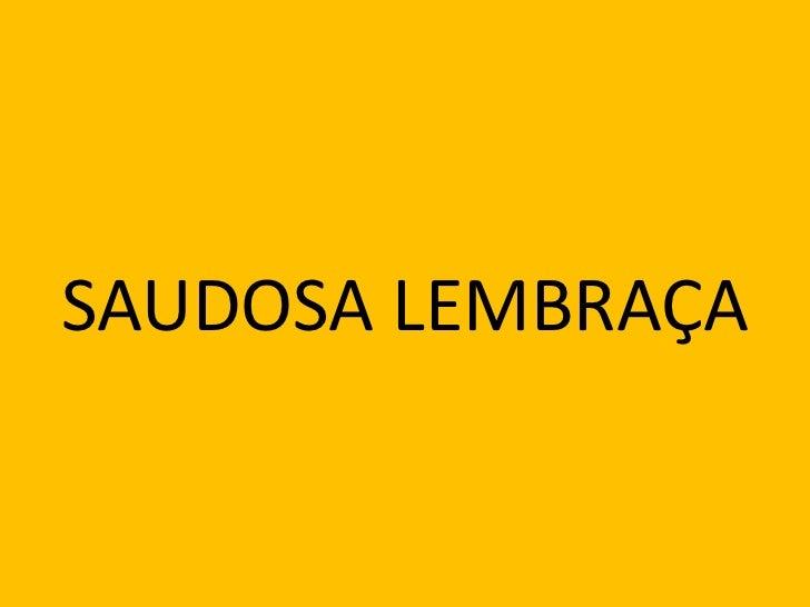 SAUDOSA LEMBRAÇA