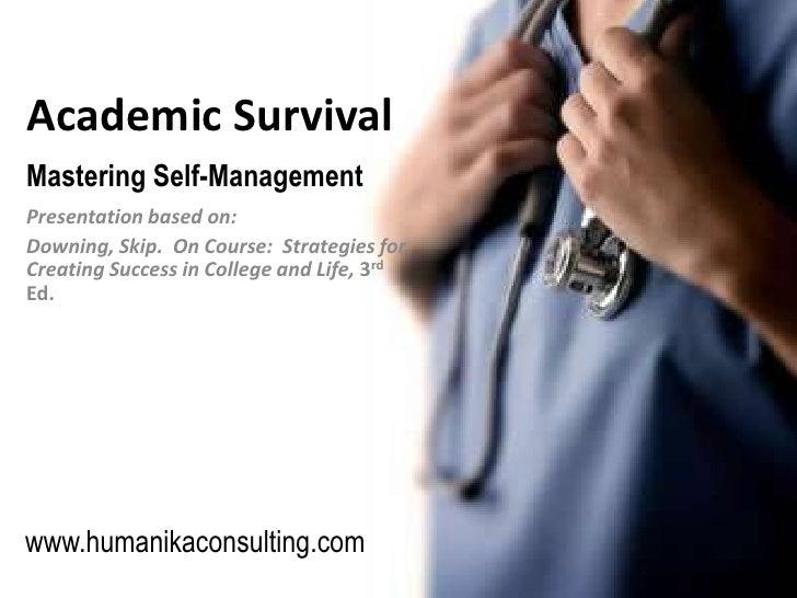Academic Survival<br />Mastering Self-Management<br />Presentation based on:<br />Downing, Skip.  On Course:  Strategies f...