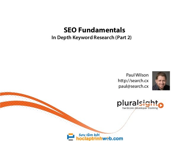 SEO Fundamentals  In Depth Keyword Research (Part 2)  Paul Wilson http://search.cx paul@search.cx