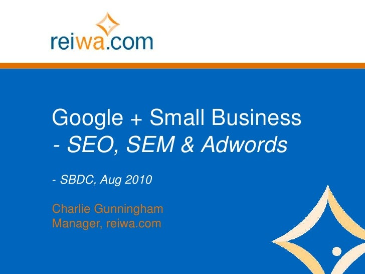 Google + Small Business<br />- SEO, SEM & Adwords<br /><ul><li> SBDC, Aug 2010</li></ul>Charlie Gunningham<br />Manager, r...