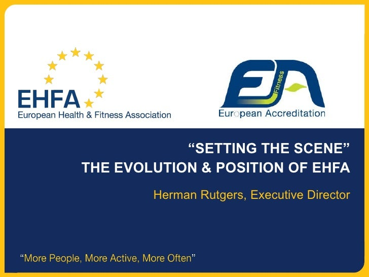 """"""" SETTING THE SCENE"""" THE EVOLUTION & POSITION OF EHFA Herman Rutgers, Executive Director"""