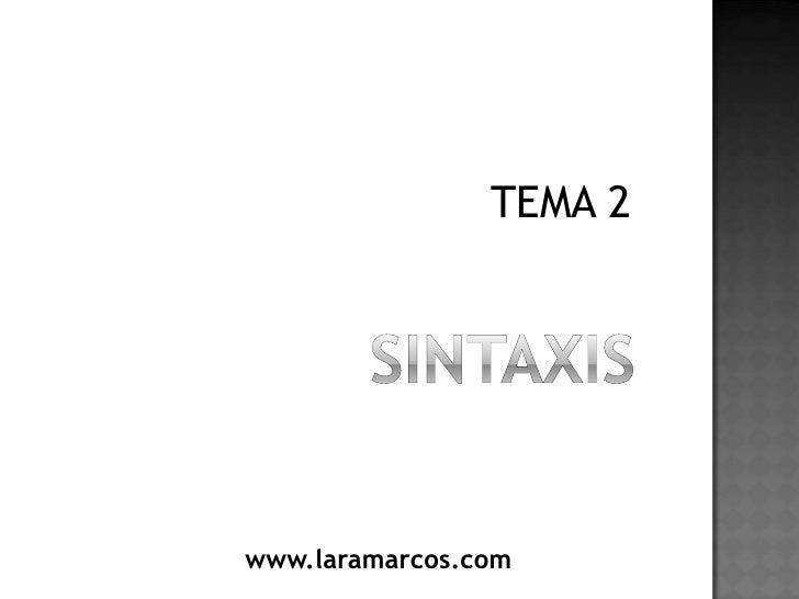 SINTAXIS<br />TEMA 2<br />www.laramarcos.com<br />