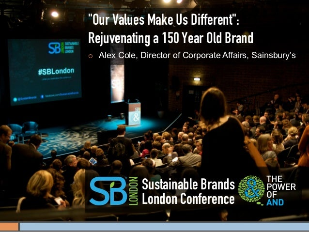 """Our Values Make Us Different"":Rejuvenating a 150 Year Old Brand¡    Alex Cole, Director of Corporate Affairs, Sainsbury'..."