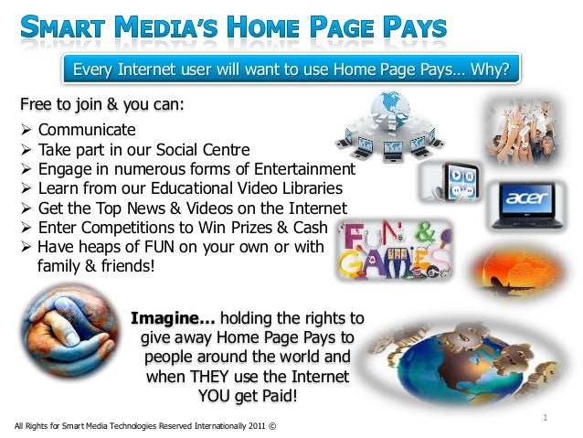 Every Internet user will want to use Home Page Pays… Why? Free to join & you can:  Communicate  Take part in our Social ...