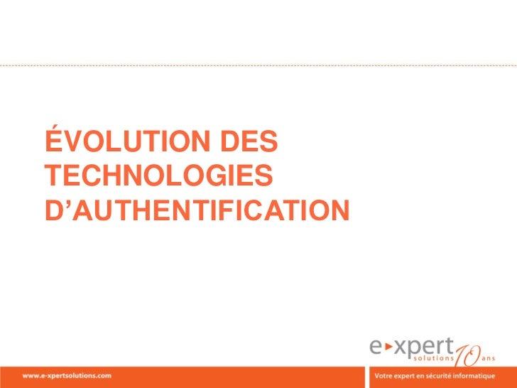 ÉVOLUTION DESTECHNOLOGIESD'AUTHENTIFICATION