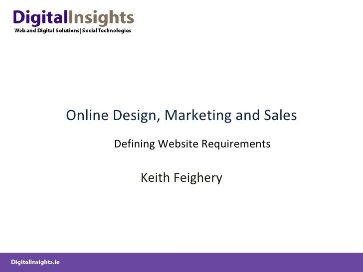 Online Design, Marketing and Sales Keith Feighery Defining Website Requirements