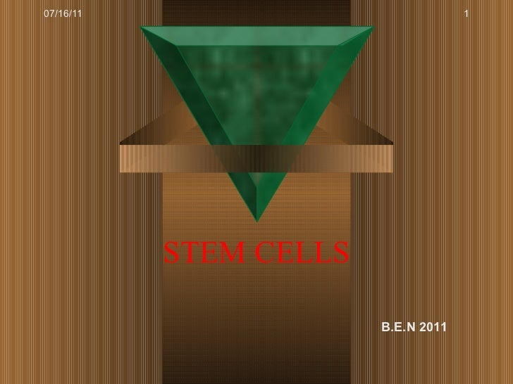 STEM CELLS 07/16/11 B.E.N 2011