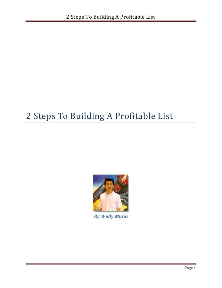 2 Steps To Building A Profitable List2 Steps To Building A Profitable List                     By Welly Mulia             ...