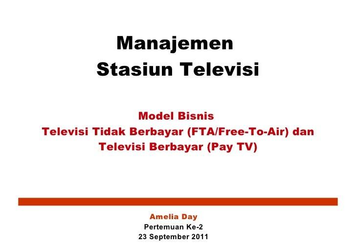 Manajemen  Stasiun Televisi Model Bisnis  Televisi Tidak Berbayar (FTA/Free-To-Air) dan Televisi Berbayar (Pay TV) Amelia ...