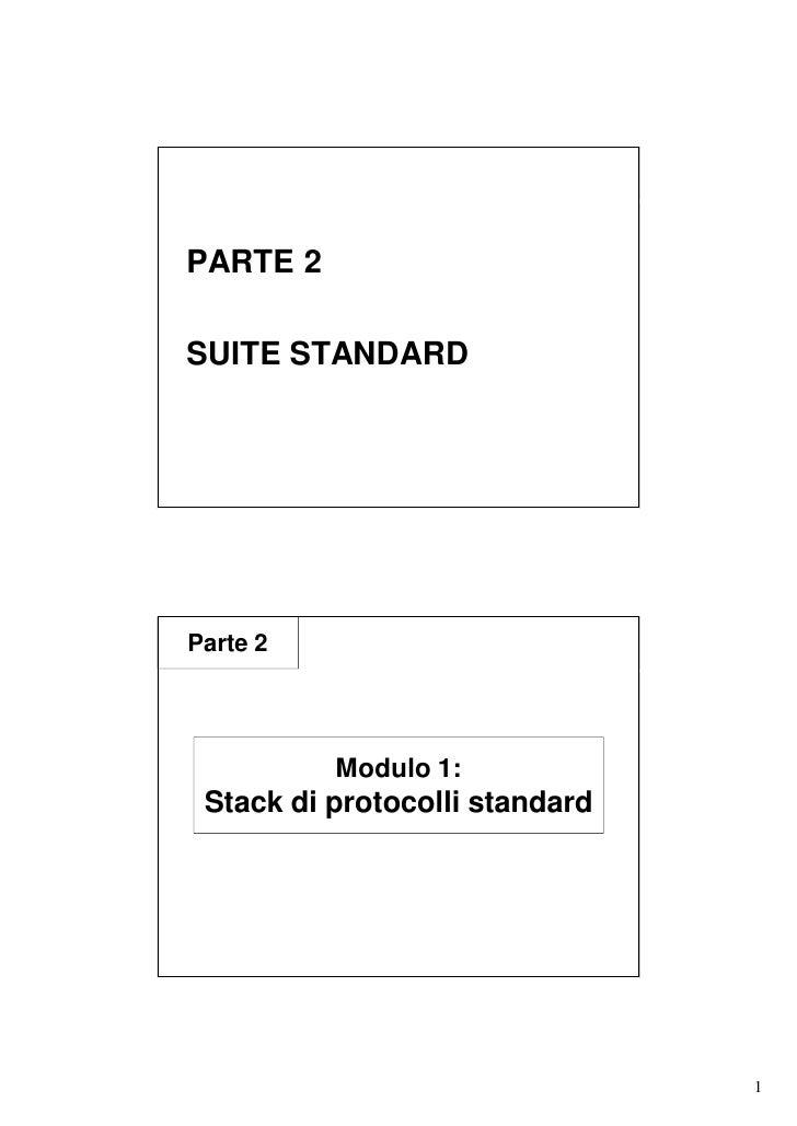 PARTE 2  SUITE STANDARD     Parte 2               Modulo 1:  Stack di protocolli standard                                 ...