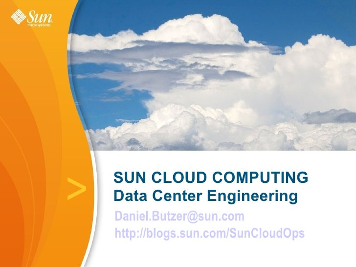 >   SUN CLOUD COMPUTING     Data Center Engineering     Daniel.Butzer@sun.com     http://blogs.sun.com/SunCloudOps