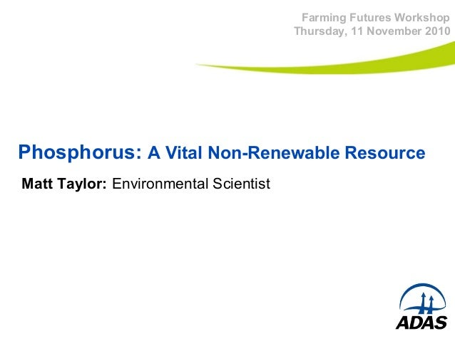 Phosphorous: A Vital Non-Renewable Resource - Matt Taylor (ADAS)