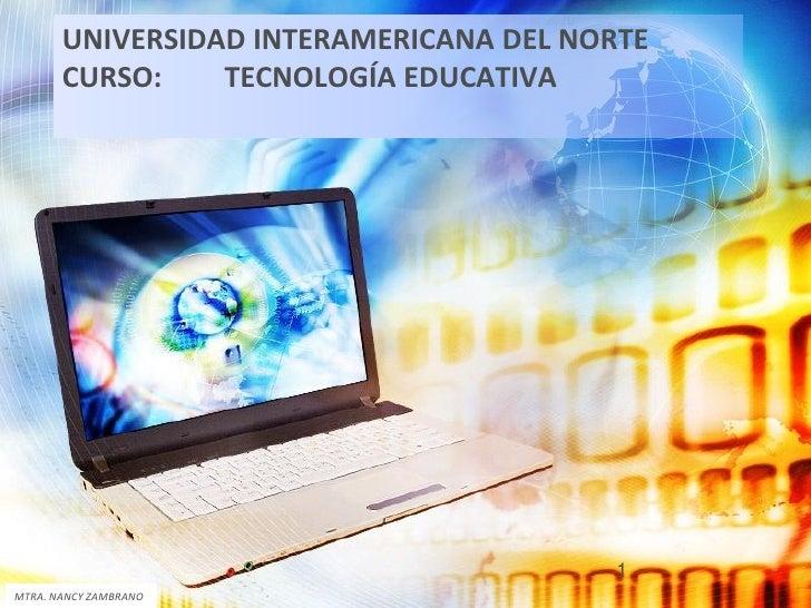 Tendencias de la Educación, escenarios al 2020       UNIVERSIDAD INTERAMERICANA DEL NORTE       CURSO:    TECNOLOGÍA EDUCA...