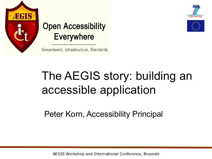 The AEGIS story: building anaccessible applicationPeter Korn, Accessibility Principal  AEGIS Workshop and International Co...