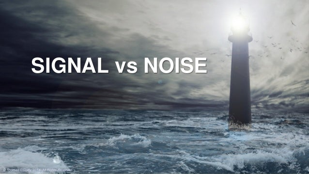 SIGNAL vs NOISE © Thomas O'Duffy 2014. All Rights Reserved.