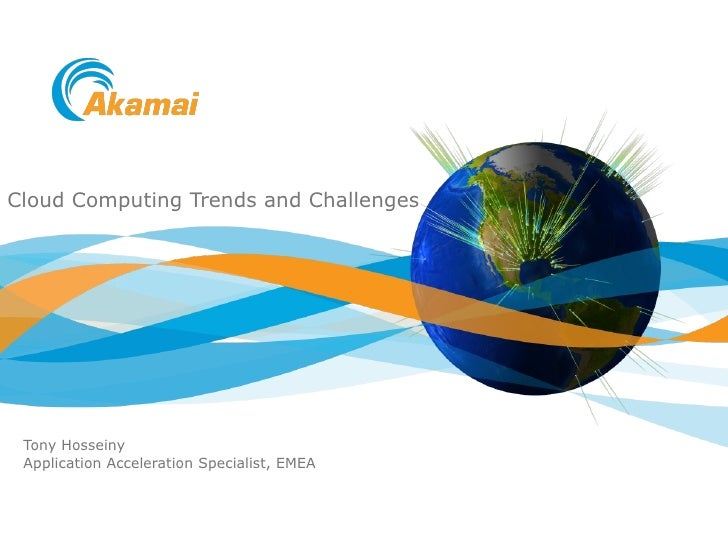 Cloud Computing Trends and Challenges Tony Hosseiny Application Acceleration Specialist, EMEA