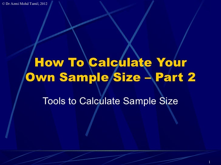 © Dr Azmi Mohd Tamil, 2012              How To Calculate Your             Own Sample Size – Part 2                       T...
