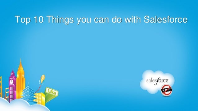 Top 10 Things you can do with Salesforce