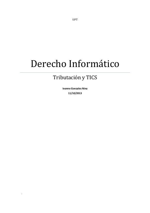 UPT Derecho Informático Tributación y TICS Ivonne Gonzales Nina 11/10/2013 .