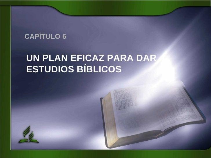 CAPÍTULO 6 UN PLAN EFICAZ PARA DAR ESTUDIOS BÍBLICOS