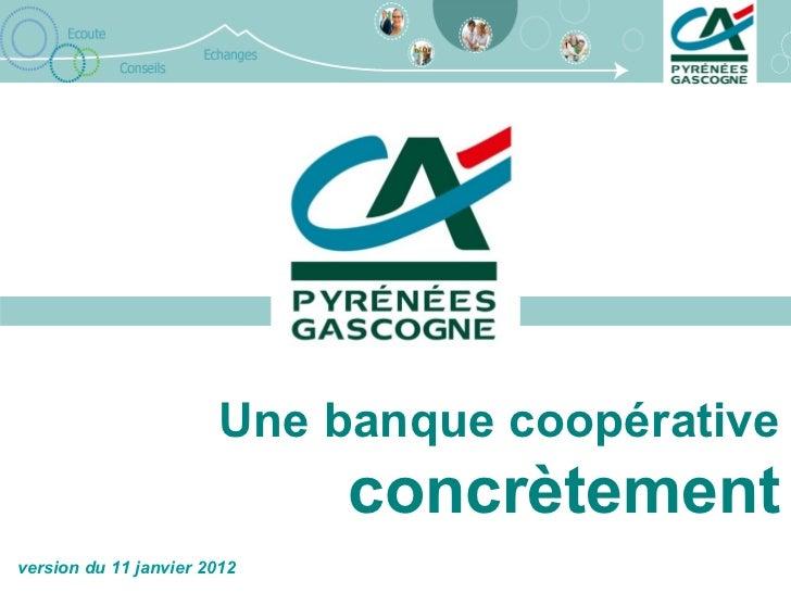 Une banque coopérative   concrètement version du 11 janvier 2012