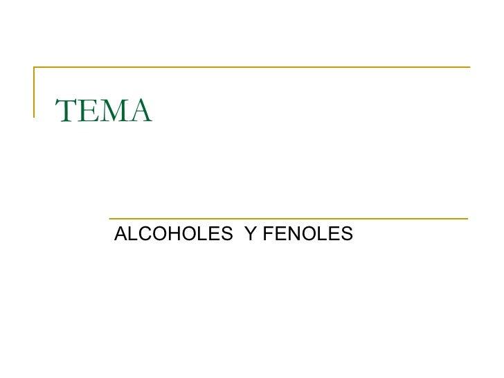 TEMA  ALCOHOLES Y FENOLES