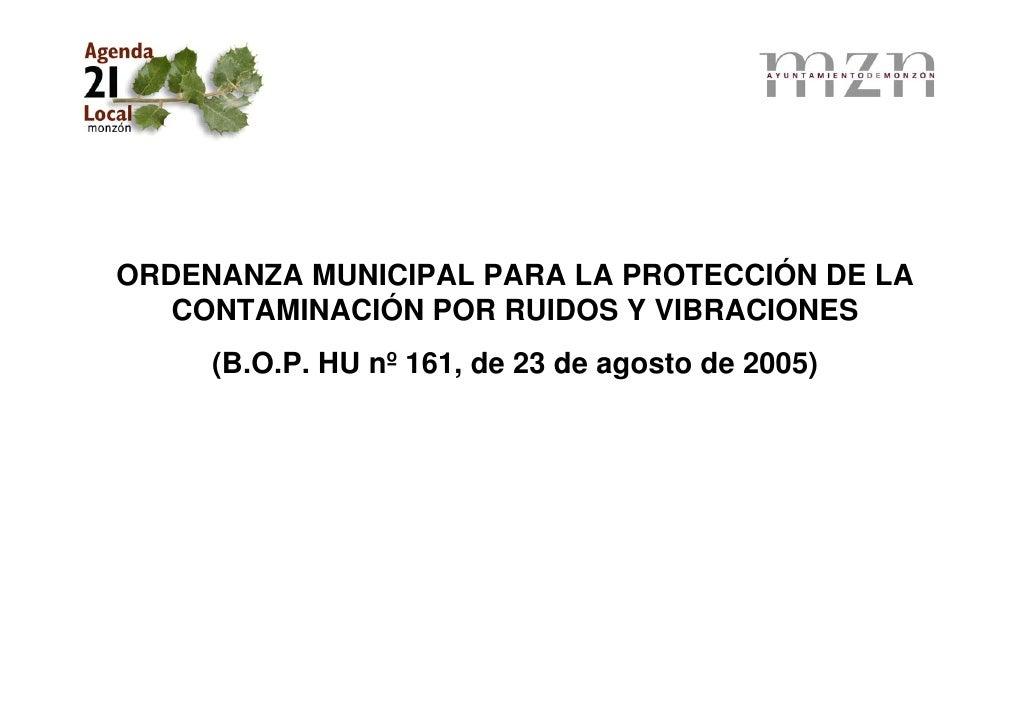 ORDENANZA MUNICIPAL PARA LA PROTECCIÓN DE LA    CONTAMINACIÓN POR RUIDOS Y VIBRACIONES      (B.O.P. HU nº 161, de 23 de ag...