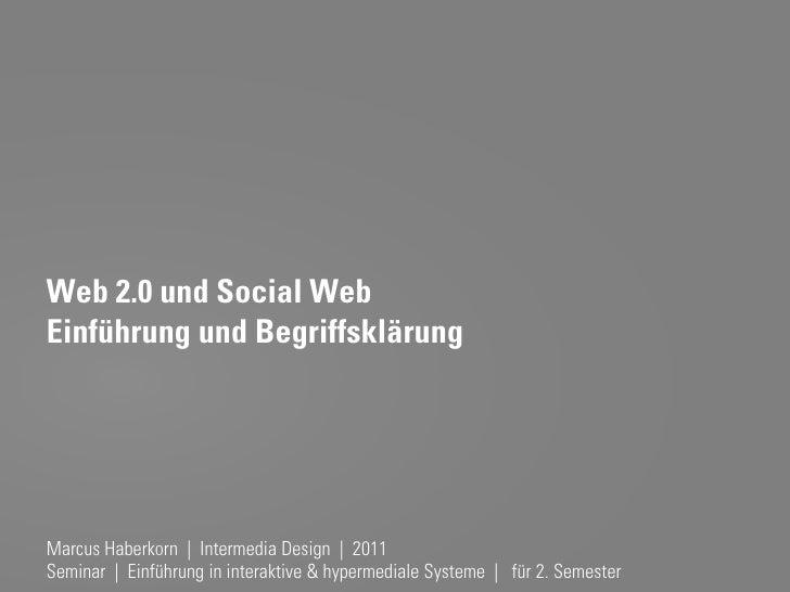 Web 2.0 und Social WebEinführung und BegriffsklärungMarcus Haberkorn | Intermedia Design | 2011                           ...