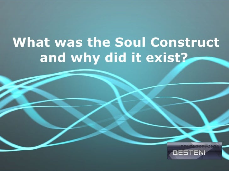 2) What Was The Soul Construct And Why Did