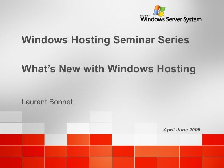 What's New with Windows Hosting Laurent Bonnet