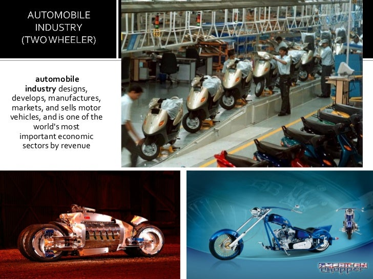automobile    industry designs,develops, manufactures,markets, and sells motorvehicles, and is one of the      worlds most...