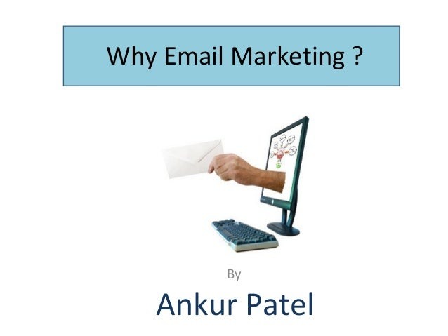 Why Email Marketing ?         By    Ankur Patel