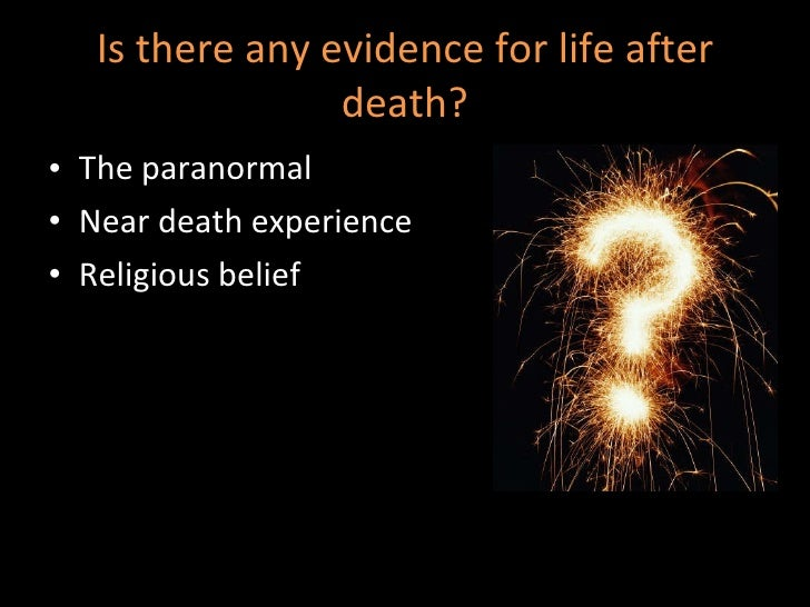 is there life after death essay I will be writing about my belief in life after death and be giving three examples i believe there is life after death for three reasons one of my reasons is that there are many hard to explain coincidences.