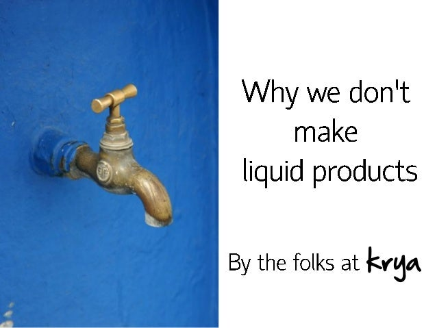2. why we don't make liquid products   by the folks at krya