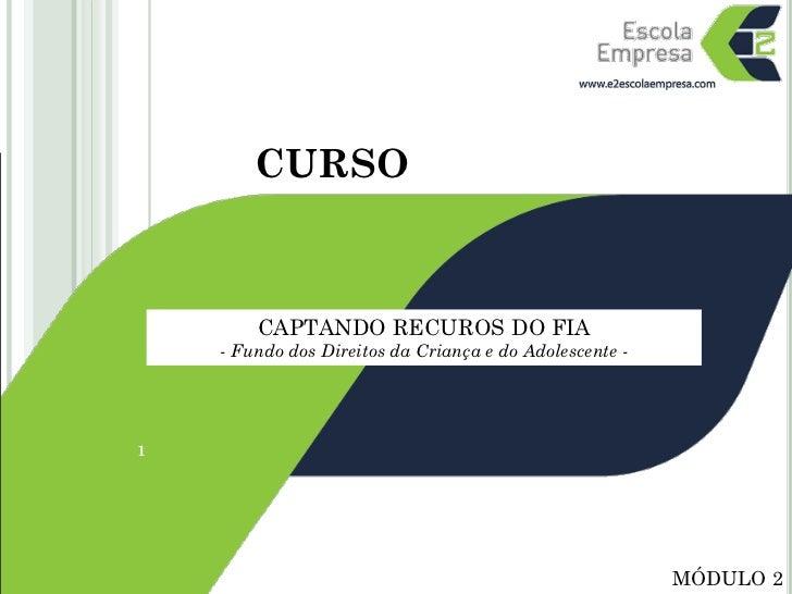 CURSO        CAPTANDO RECUROS DO FIA    - Fundo dos Direitos da Criança e do Adolescente -1                               ...