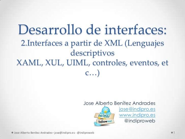 Desarrollo de interfaces:  2.Interfaces a partir de XML (Lenguajes                 descriptivos XAML, XUL, UIML, controles...