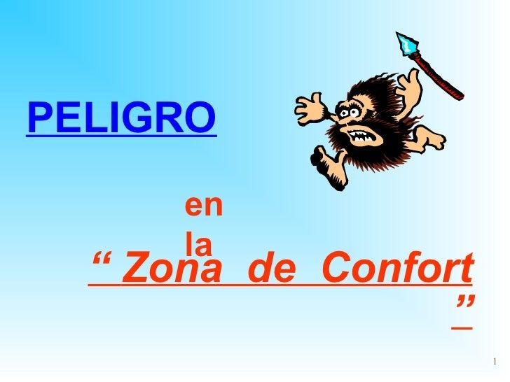 "PELIGRO      en      la  "" Zona de Confort                  ""                      1"